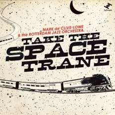 Mark de Clive-Lowe + The Rotterdam Jazz Orchestrane Take The Space Trane